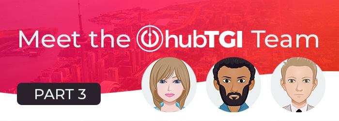 Meet the hubTGI Team! – Part Three